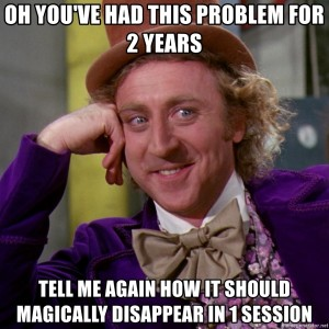 oh-youve-had-this-problem-for-2-years-tell-me-again-how-it-should-magically-disappear-in-1-session